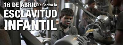 16 de Abril, Día Mundial contra la Esclavitud Infantil.